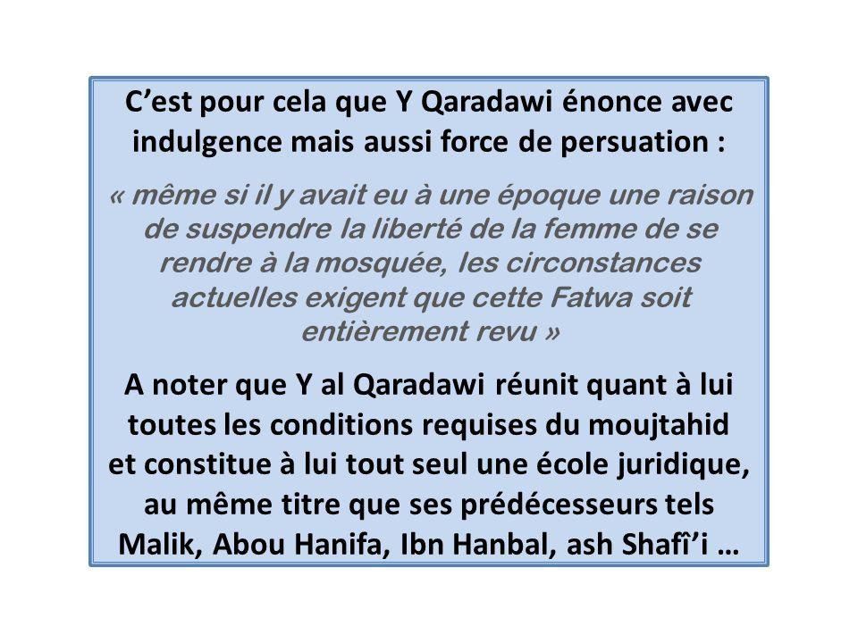 Cest pour cela que Y Qaradawi énonce avec indulgence mais aussi force de persuation : « même si il y avait eu à une époque une raison de suspendre la