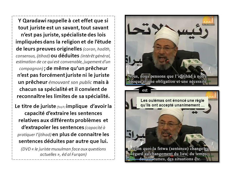 Y Qaradawi rappelle à cet effet que si tout juriste est un savant, tout savant nest pas juriste, spécialiste des lois impliquées dans la religion et d