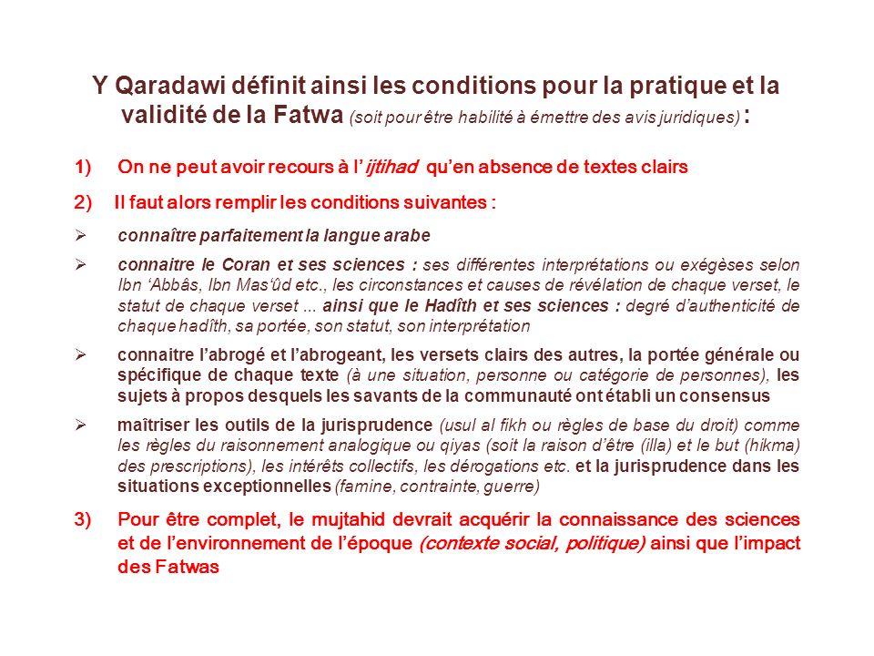 Y Qaradawi définit ainsi les conditions pour la pratique et la validité de la Fatwa (soit pour être habilité à émettre des avis juridiques) : 1)On ne