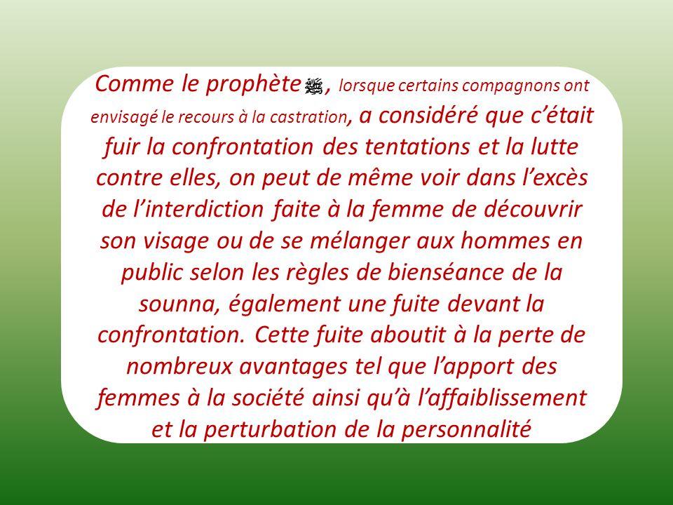 Comme le prophète, lorsque certains compagnons ont envisagé le recours à la castration, a considéré que cétait fuir la confrontation des tentations et