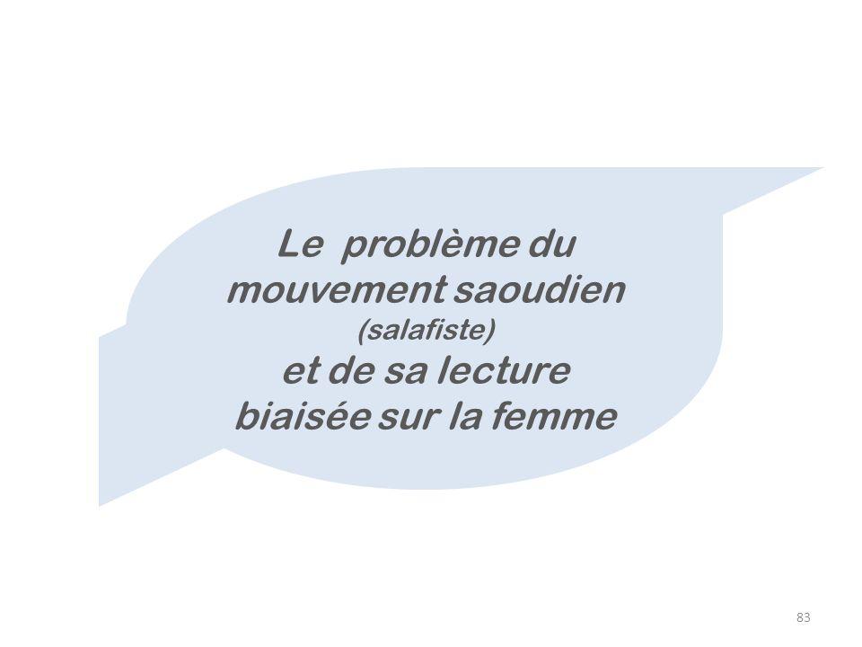83 Le problème du mouvement saoudien (salafiste) et de sa lecture biaisée sur la femme