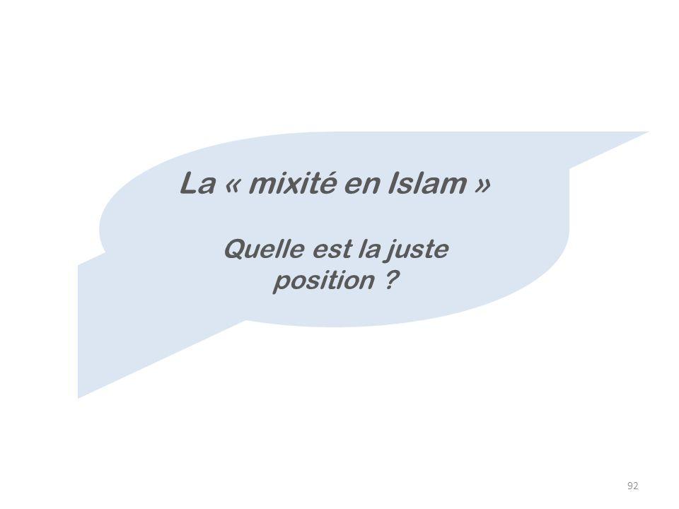 92 La « mixité en Islam » Quelle est la juste position ?