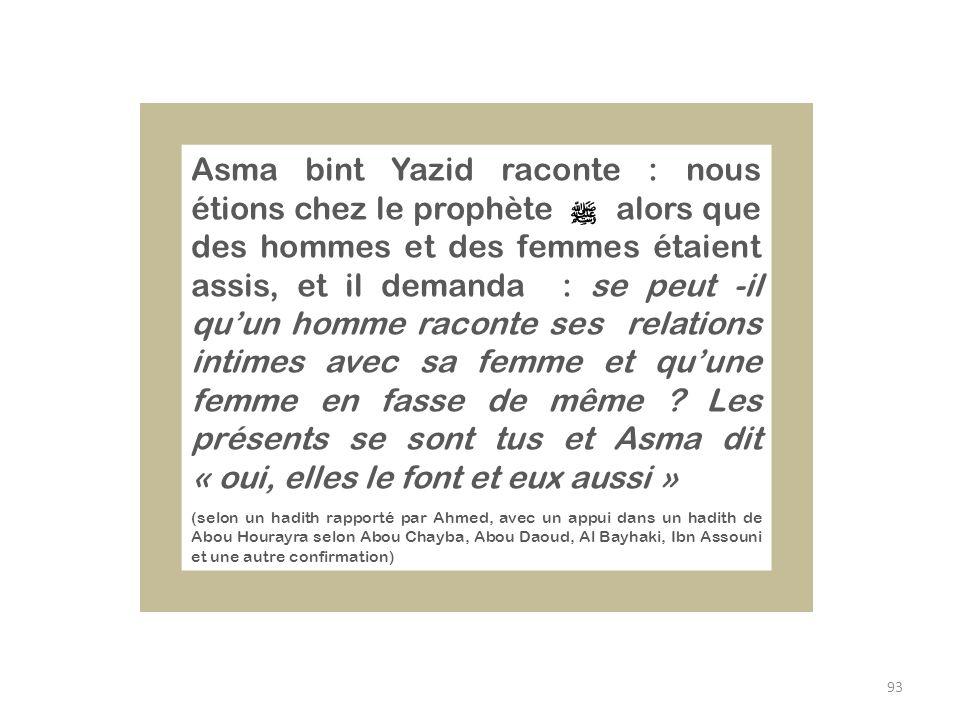 93 Asma bint Yazid raconte : nous étions chez le prophète alors que des hommes et des femmes étaient assis, et il demanda : se peut -il quun homme rac
