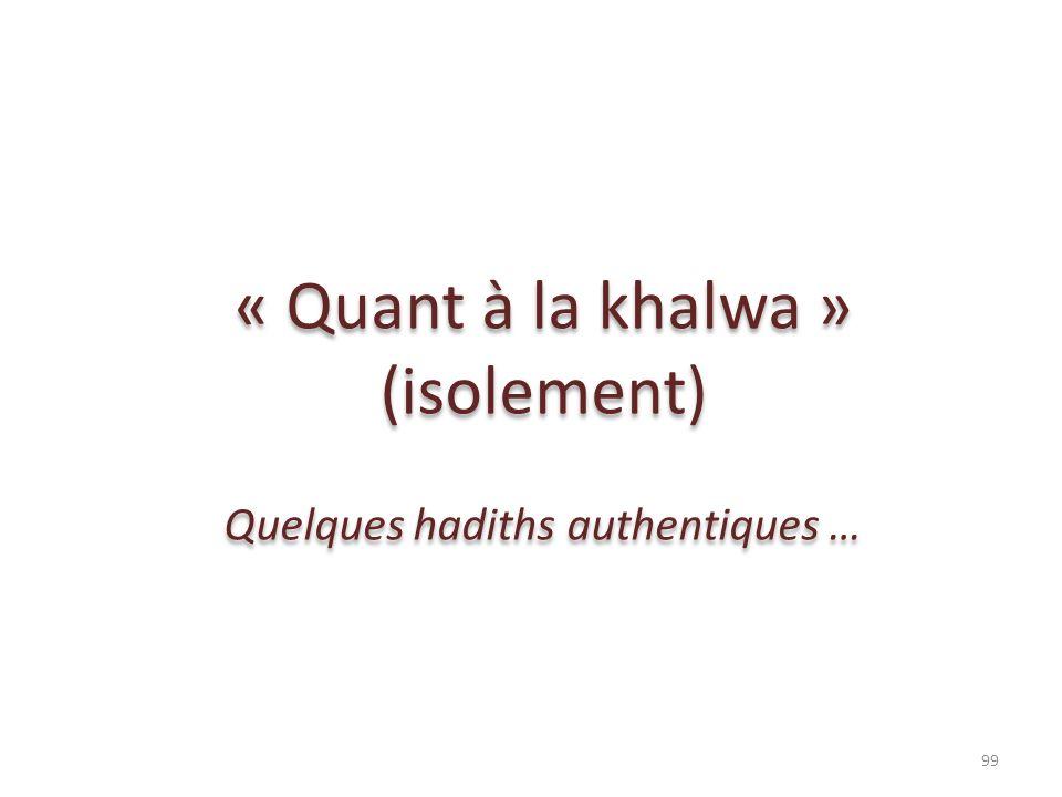 « Quant à la khalwa » (isolement) Quelques hadiths authentiques … « Quant à la khalwa » (isolement) Quelques hadiths authentiques … 99
