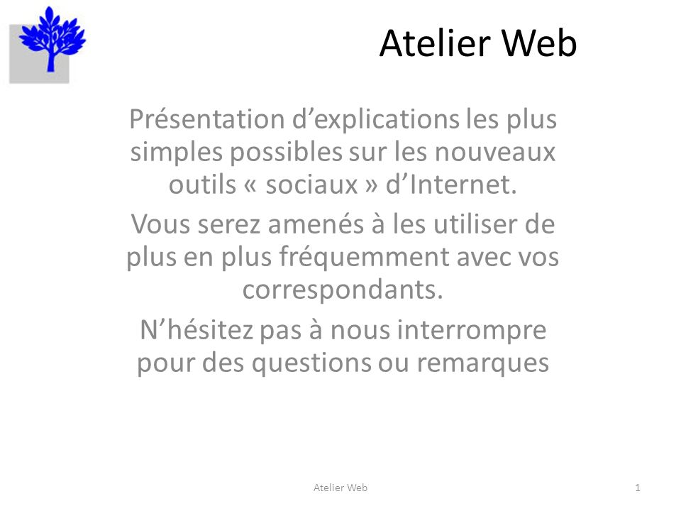 Atelier Web Présentation dexplications les plus simples possibles sur les nouveaux outils « sociaux » dInternet.