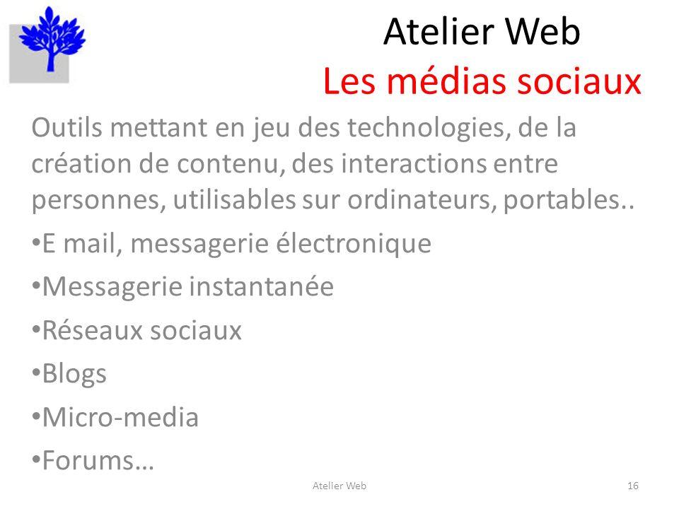 Atelier Web Les médias sociaux Outils mettant en jeu des technologies, de la création de contenu, des interactions entre personnes, utilisables sur ordinateurs, portables..