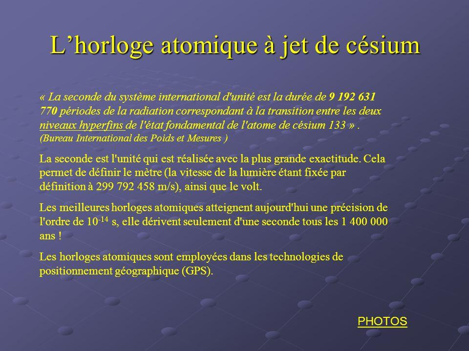 Lhorloge atomique à jet de césium « La seconde du système international d'unité est la durée de 9 192 631 770 périodes de la radiation correspondant à