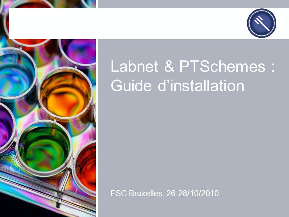 Labnet & PTSchemes : Guide dinstallation FSC Bruxelles, 26-28/10/2010
