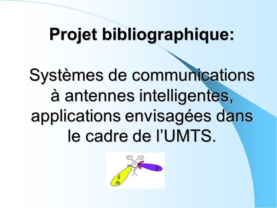 Projet bibliographique: Systèmes de communications à antennes intelligentes, applications envisagées dans le cadre de lUMTS.