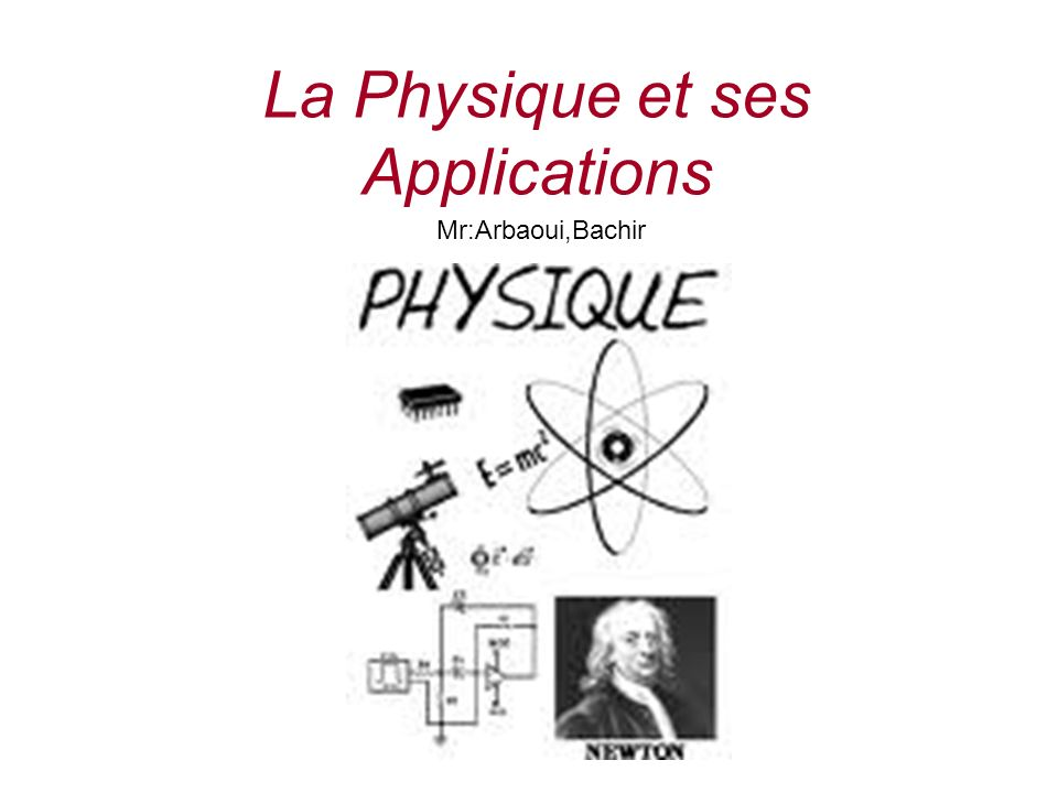 La Physique et ses Applications Mr:Arbaoui,Bachir