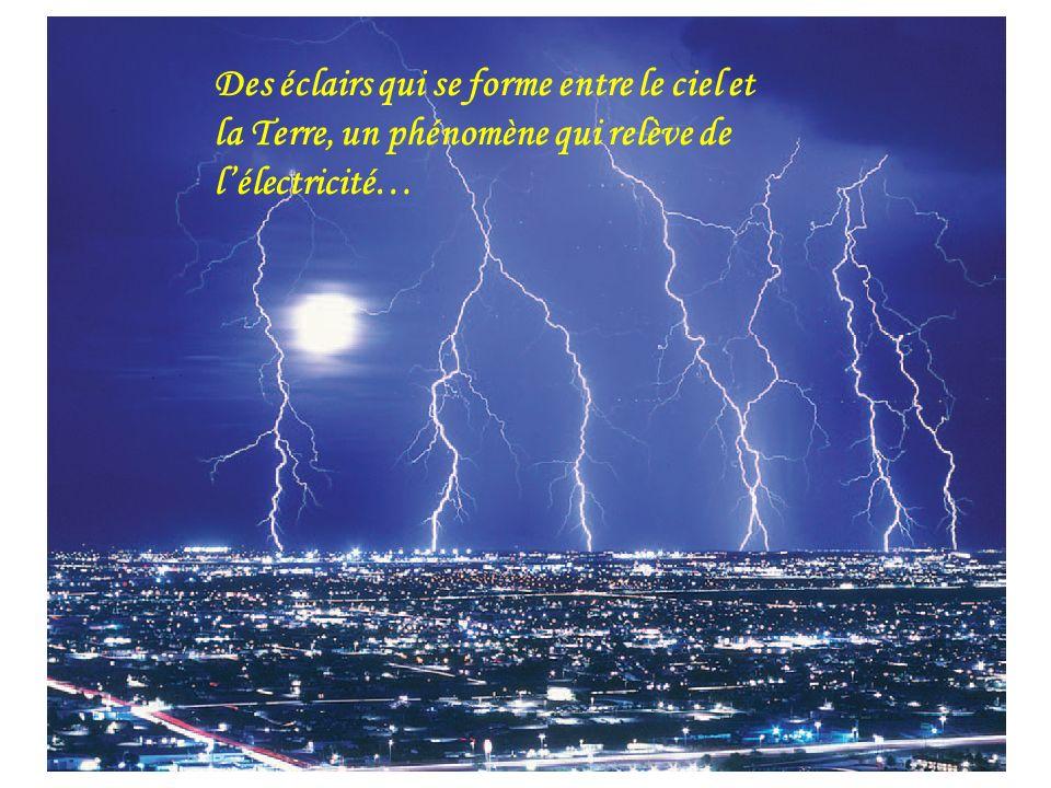 Des éclairs qui se forme entre le ciel et la Terre, un phénomène qui relève de lélectricité…