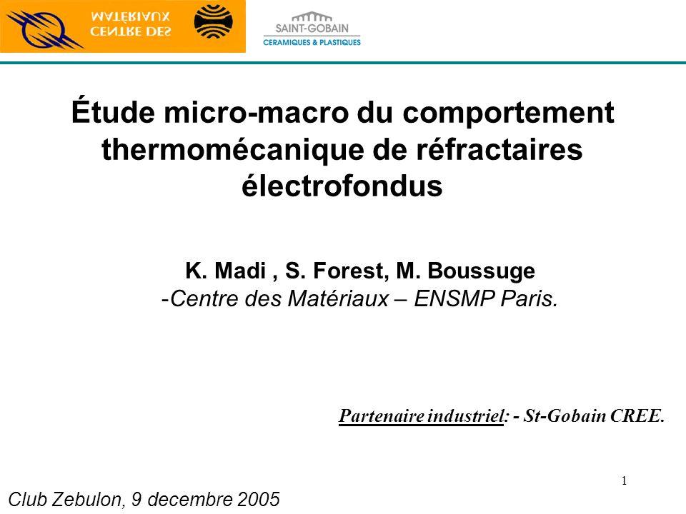 1 Étude micro-macro du comportement thermomécanique de réfractaires électrofondus K. Madi, S. Forest, M. Boussuge -Centre des Matériaux – ENSMP Paris.