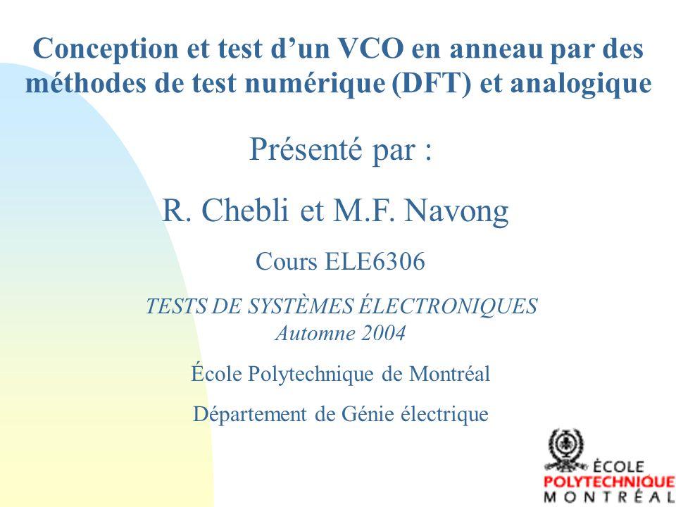 1 Conception et test dun VCO en anneau par des méthodes de test numérique (DFT) et analogique Présenté par : R. Chebli et M.F. Navong Cours ELE6306 TE