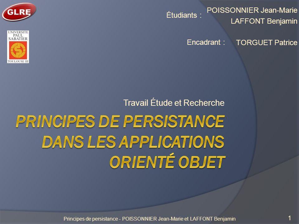 Travail Étude et Recherche POISSONNIER Jean-Marie LAFFONT Benjamin TORGUET Patrice Étudiants : 1 Encadrant : Principes de persistance - POISSONNIER Jean-Marie et LAFFONT Benjamin