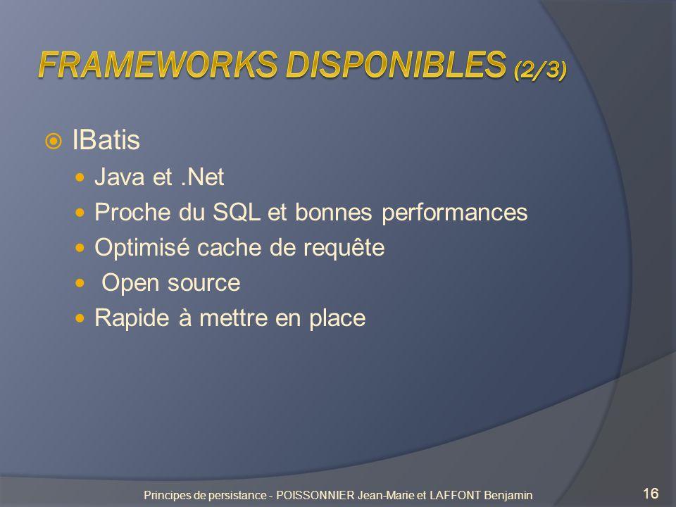 IBatis Java et.Net Proche du SQL et bonnes performances Optimisé cache de requête Open source Rapide à mettre en place 16 Principes de persistance - POISSONNIER Jean-Marie et LAFFONT Benjamin