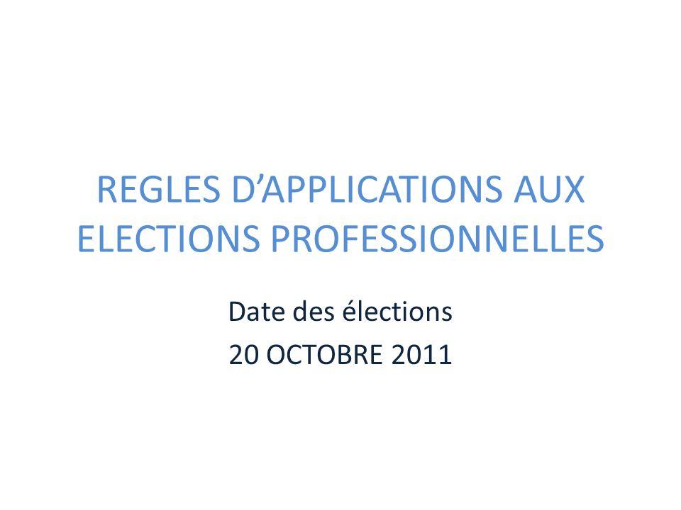 REGLES DAPPLICATIONS AUX ELECTIONS PROFESSIONNELLES Date des élections 20 OCTOBRE 2011