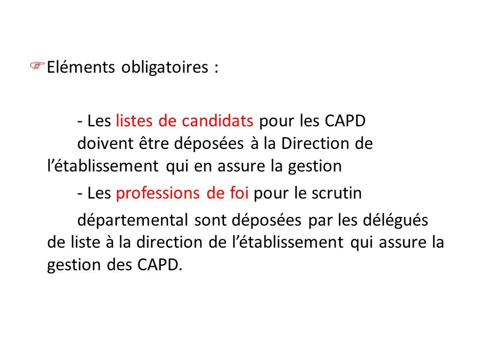Eléments obligatoires : - Les listes de candidats pour les CAPD doivent être déposées à la Direction de létablissement qui en assure la gestion - Les professions de foi pour le scrutin départemental sont déposées par les délégués de liste à la direction de létablissement qui assure la gestion des CAPD.