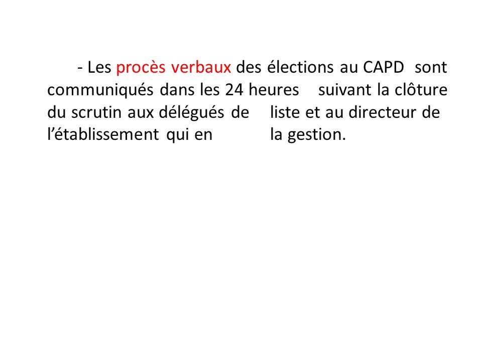 - Les procès verbaux des élections au CAPD sont communiqués dans les 24 heures suivant la clôture du scrutin aux délégués de liste et au directeur de létablissement qui en la gestion.