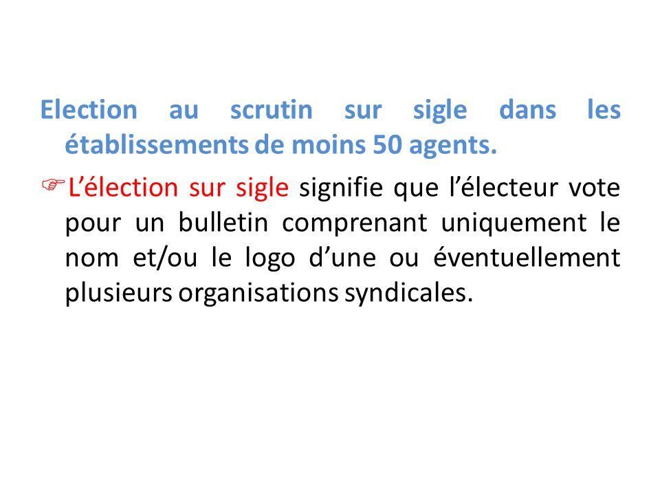 Election au scrutin sur sigle dans les établissements de moins 50 agents. Lélection sur sigle signifie que lélecteur vote pour un bulletin comprenant