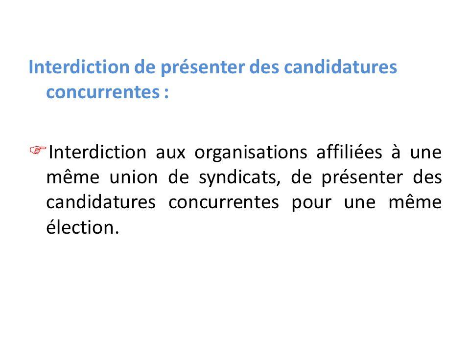 Interdiction de présenter des candidatures concurrentes : Interdiction aux organisations affiliées à une même union de syndicats, de présenter des candidatures concurrentes pour une même élection.