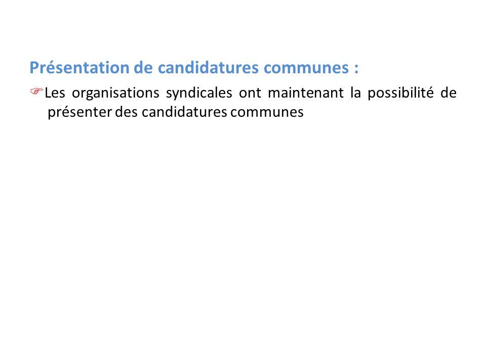 Présentation de candidatures communes : Les organisations syndicales ont maintenant la possibilité de présenter des candidatures communes