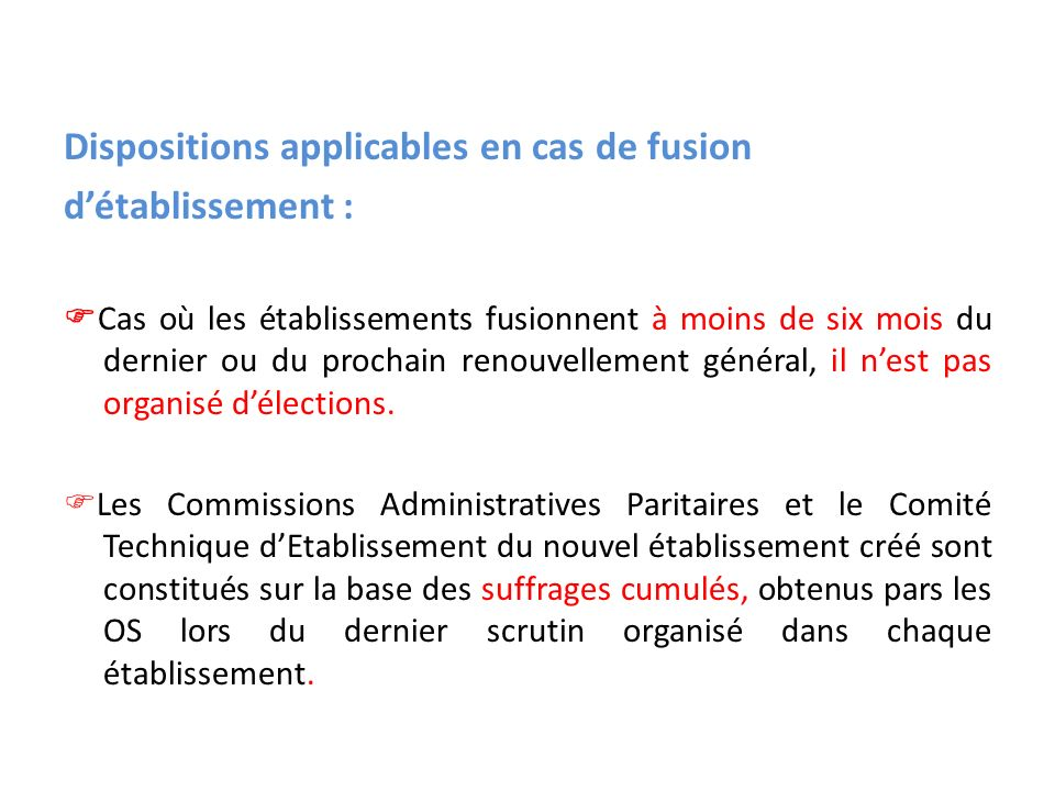 Dispositions applicables en cas de fusion détablissement : Cas où les établissements fusionnent à moins de six mois du dernier ou du prochain renouvellement général, il nest pas organisé délections.
