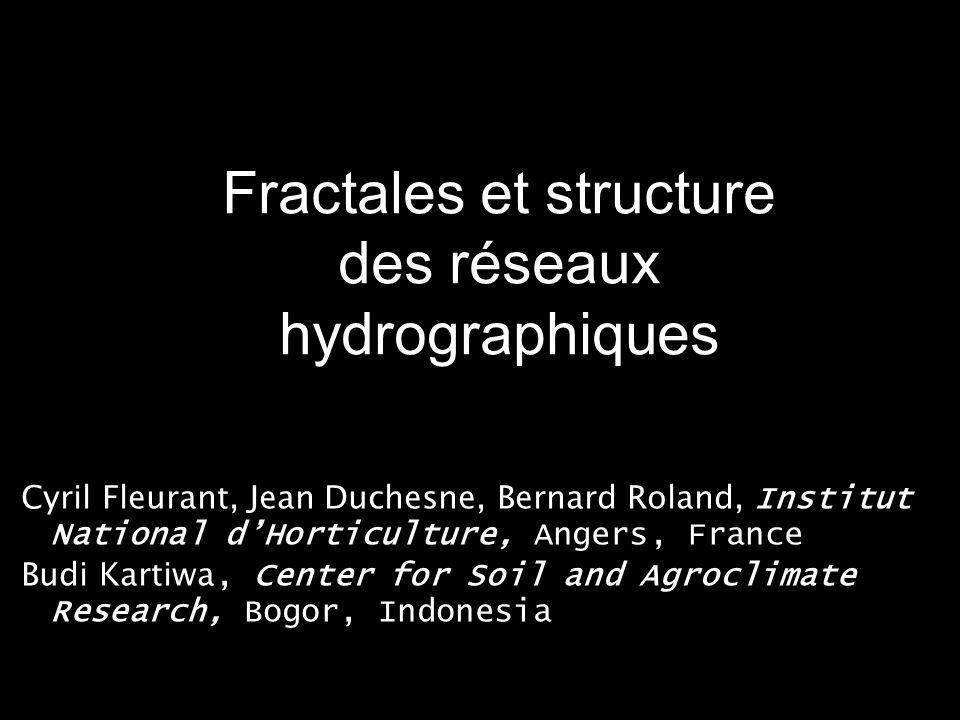 Fractales et structure des réseaux hydrographiques Cyril Fleurant, Jean Duchesne, Bernard Roland, Institut National dHorticulture, Angers, France Budi