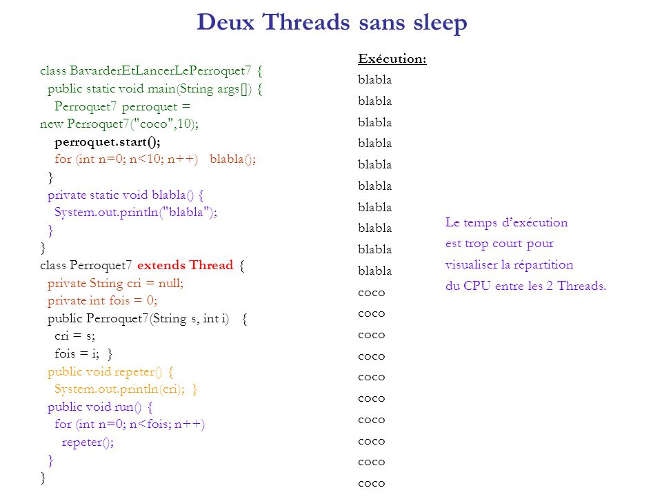 Deux Threads sans sleep class BavarderEtLancerLePerroquet7 { public static void main(String args[]) { Perroquet7 perroquet = new Perroquet7(