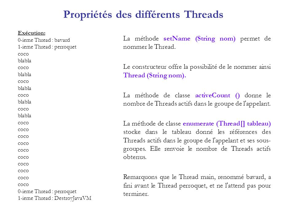 Synchronisation des threads Deuxième type de synchronisation : Synchronisation coopérative : lorsquun thread attend la fin de lexécution dun autre avant de poursuivre son exécution.