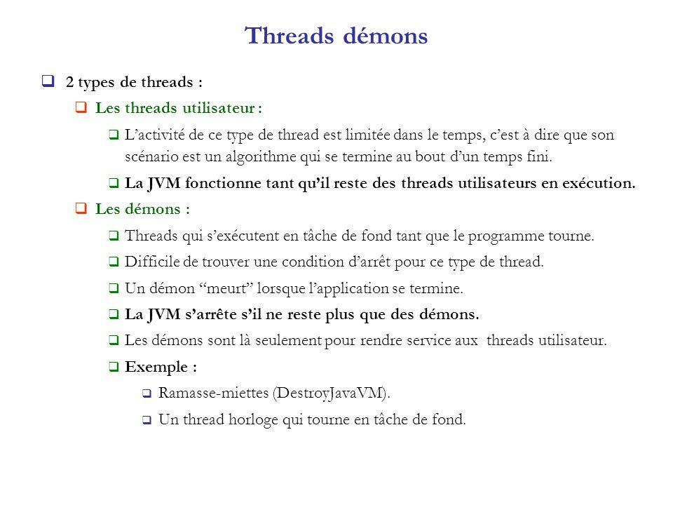 Threads démons 2 types de threads : Les threads utilisateur : Lactivité de ce type de thread est limitée dans le temps, cest à dire que son scénario e