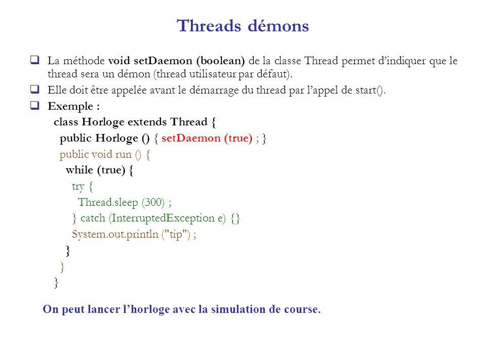 Threads démons La méthode void setDaemon (boolean) de la classe Thread permet dindiquer que le thread sera un démon (thread utilisateur par défaut). E