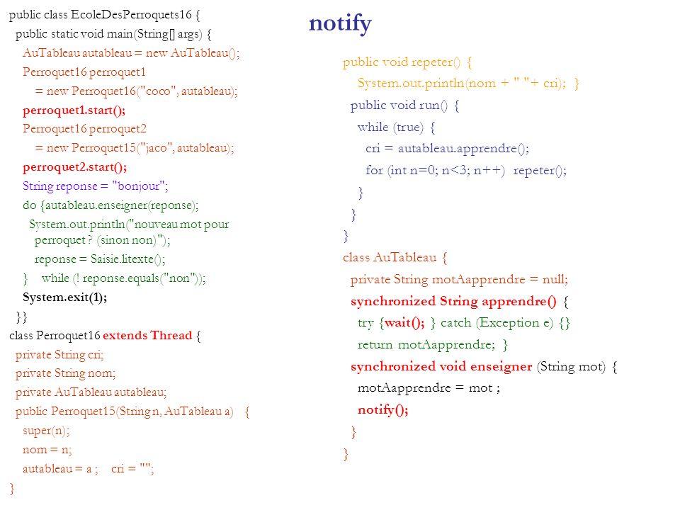notify public class EcoleDesPerroquets16 { public static void main(String[] args) { AuTableau autableau = new AuTableau(); Perroquet16 perroquet1 = ne