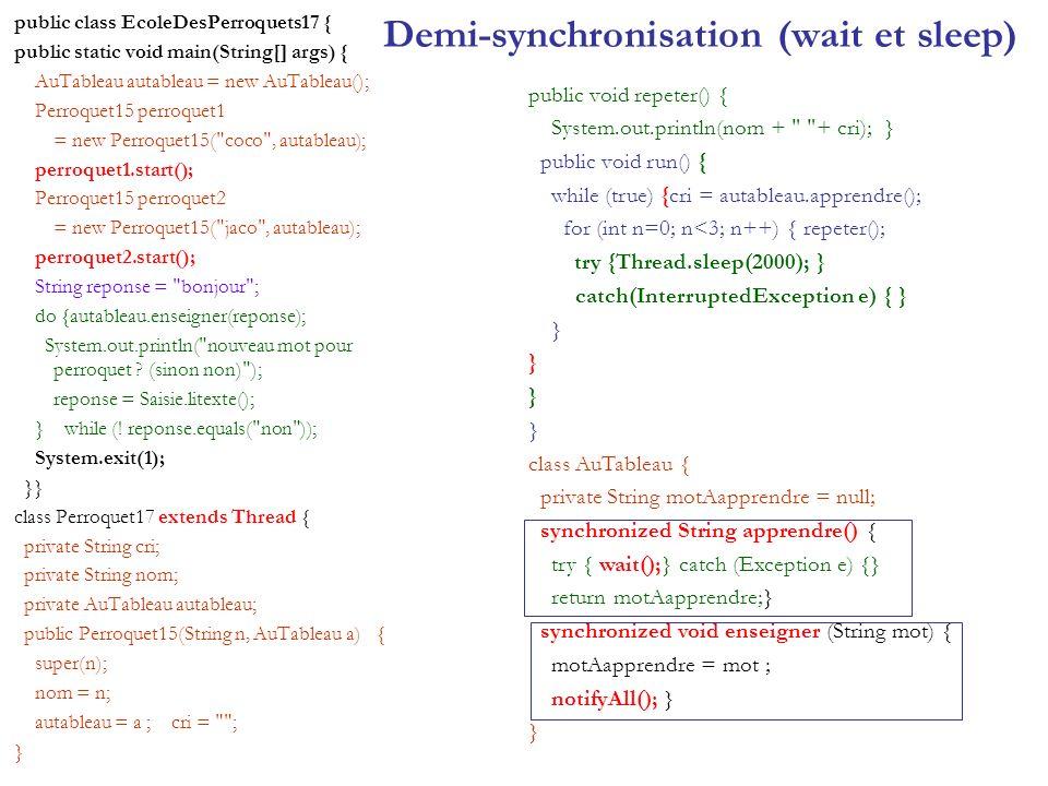 Demi-synchronisation (wait et sleep) public class EcoleDesPerroquets17 { public static void main(String[] args) { AuTableau autableau = new AuTableau(