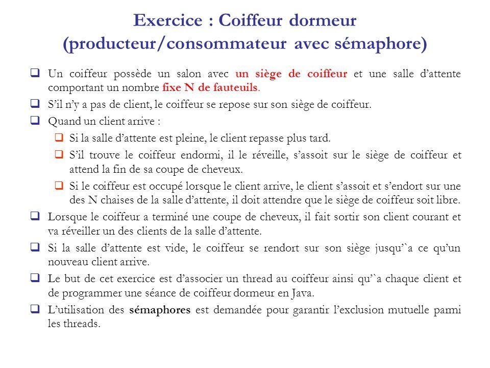 Exercice : Coiffeur dormeur (producteur/consommateur avec sémaphore) Un coiffeur possède un salon avec un siège de coiffeur et une salle dattente comp