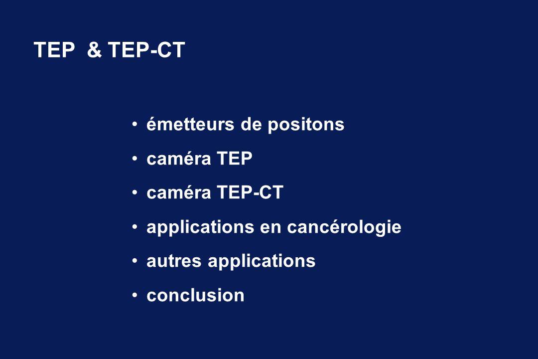 émetteurs de positons caméra TEP caméra TEP-CT applications en cancérologie autres applications conclusion TEP & TEP-CT