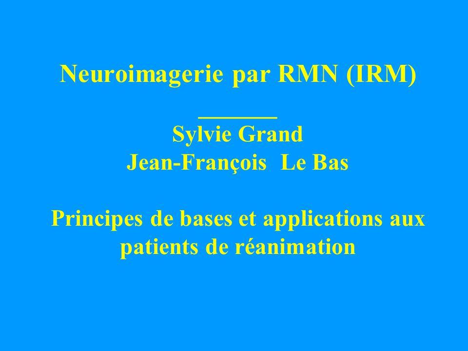 Neuroimagerie par RMN (IRM) ______ Sylvie Grand Jean-François Le Bas Principes de bases et applications aux patients de réanimation