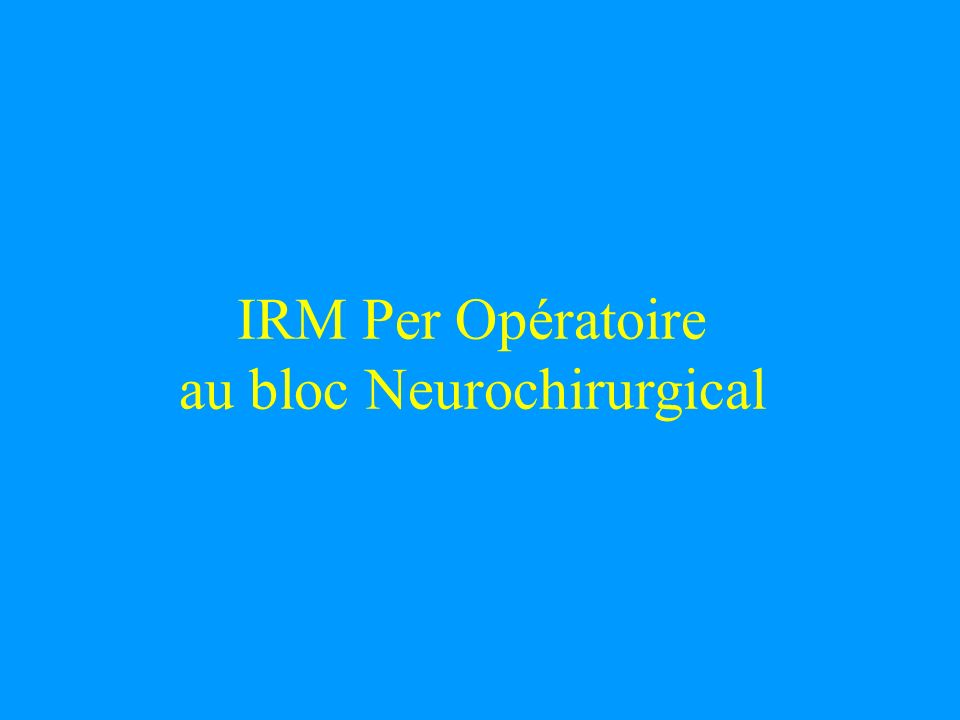 IRM Per Opératoire au bloc Neurochirurgical