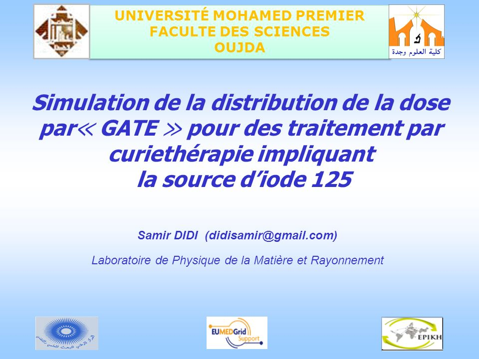 CNRST, June 6-15, 2011 - Rabat EumedGridSchool La curiethérapie les tumeurs matériel radioactif Iridium 192 Césium 137 Cobalt 60 Iode 125 …….