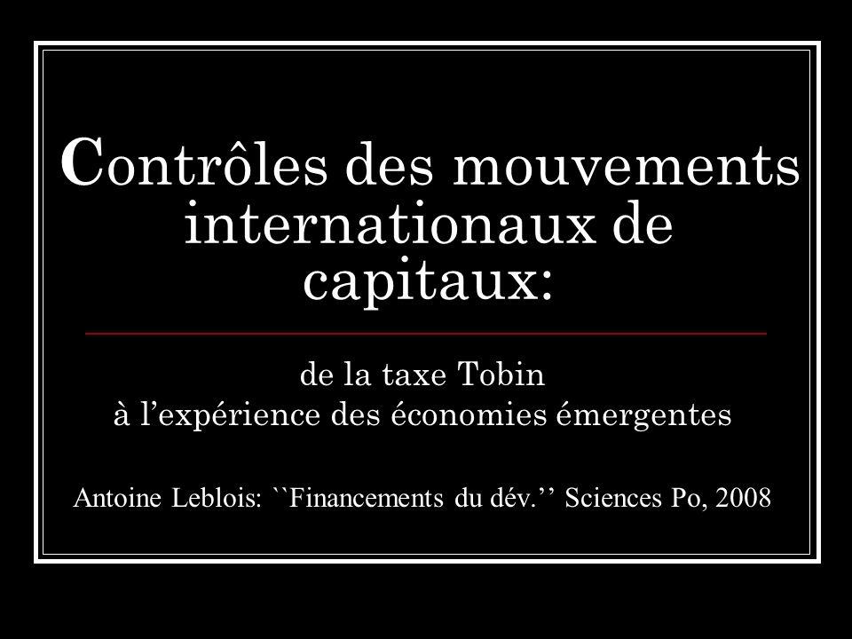 C ontrôles des mouvements internationaux de capitaux: de la taxe Tobin à lexpérience des économies émergentes Antoine Leblois: ``Financements du dév.