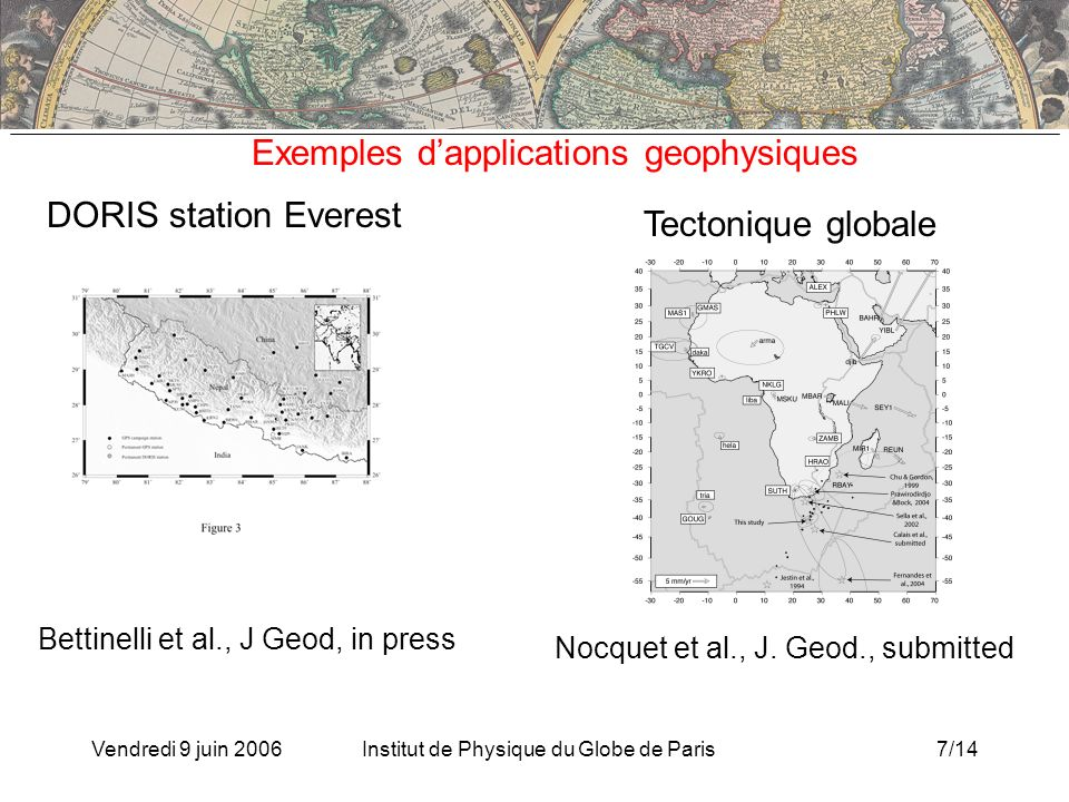 Vendredi 9 juin 2006Institut de Physique du Globe de Paris7/14 DORIS station Everest Bettinelli et al., J Geod, in press Nocquet et al., J.