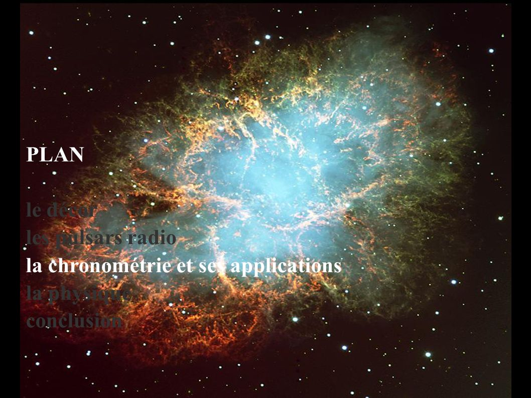 PLAN le décor les pulsars radio la chronométrie et ses applications la physique conclusion