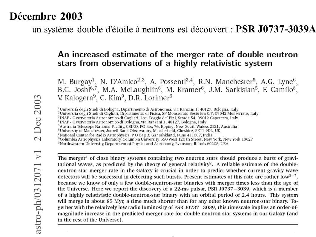 Décembre 2003 un système double d'étoile à neutrons est découvert : PSR J0737-3039A