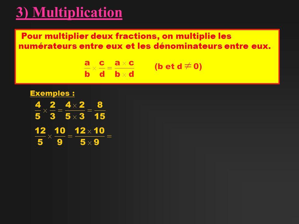 3) Multiplication Pour multiplier deux fractions, on multiplie les numérateurs entre eux et les dénominateurs entre eux. Exemples :