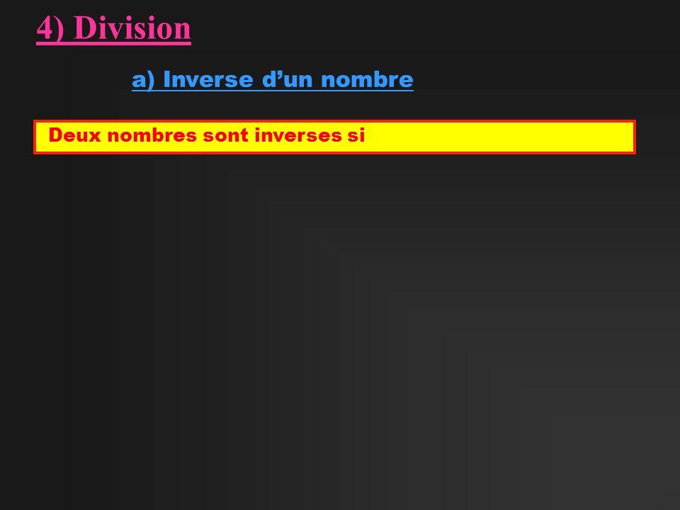 4) Division a) Inverse dun nombre Deux nombres sont inverses si