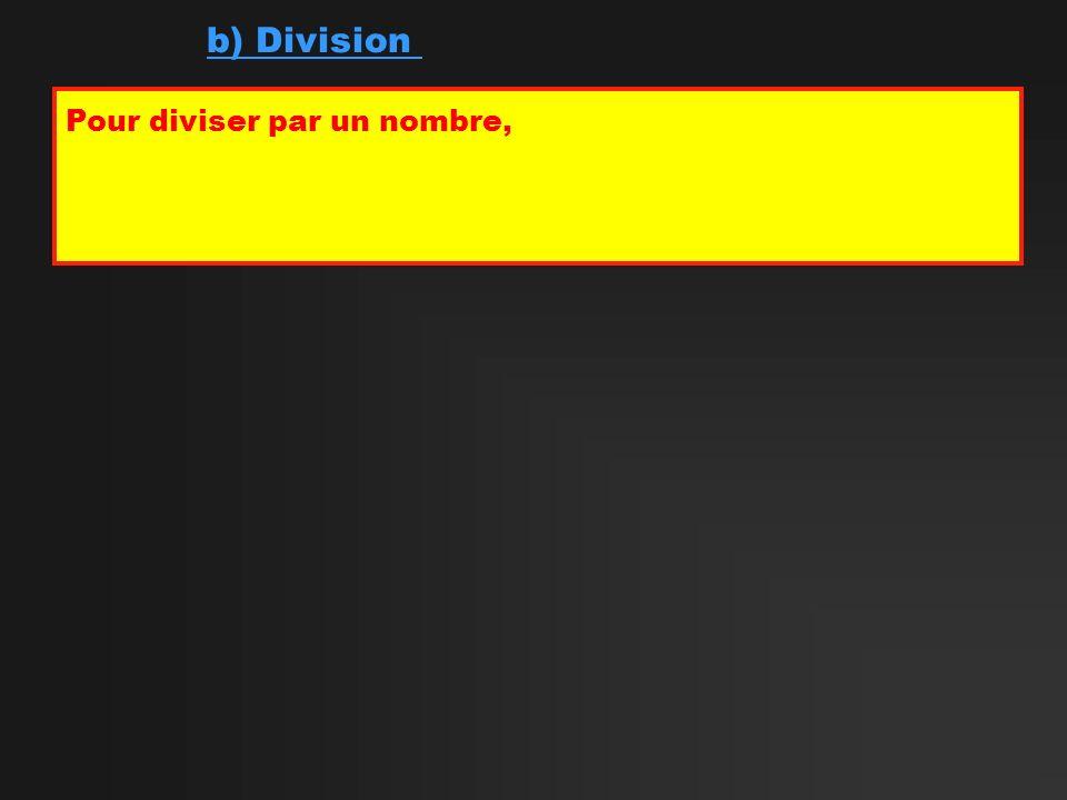 b) Division Pour diviser par un nombre,