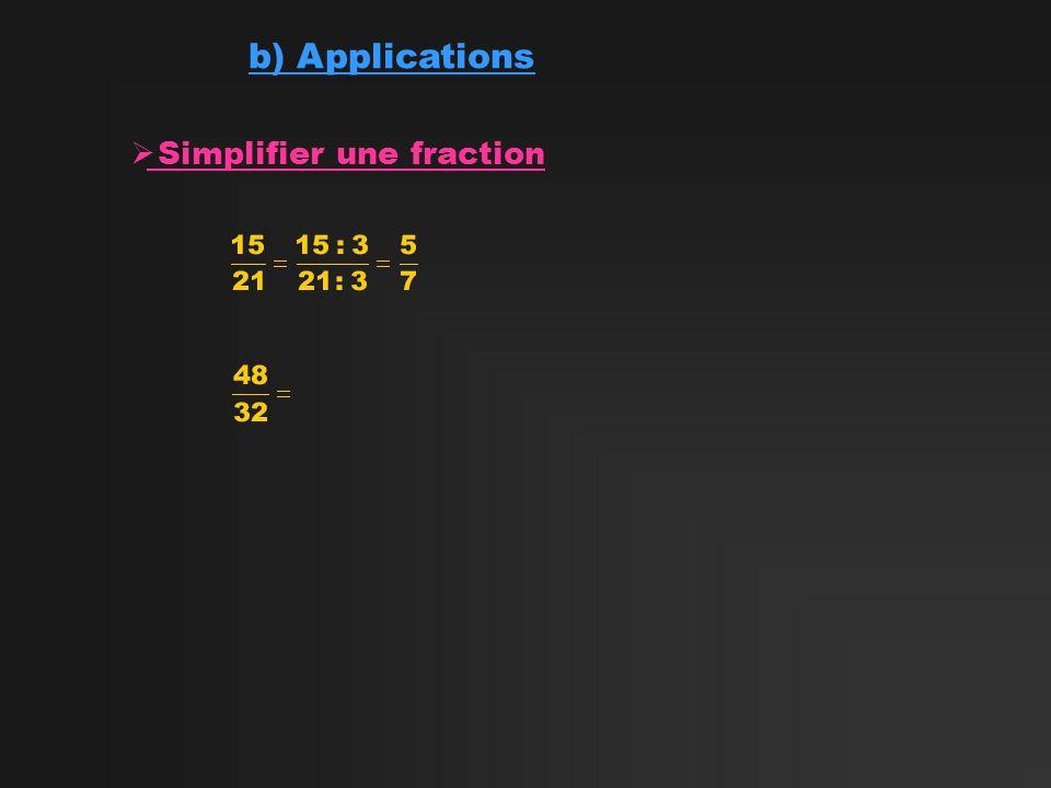 b) Applications Simplifier une fraction Cest une fraction irréductible
