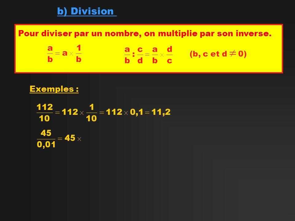 b) Division Pour diviser par un nombre, on multiplie par son inverse. Exemples :