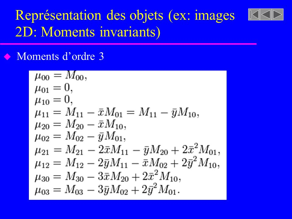 Représentation des objets (ex: images 2D: Moments invariants) u Moments dordre 3