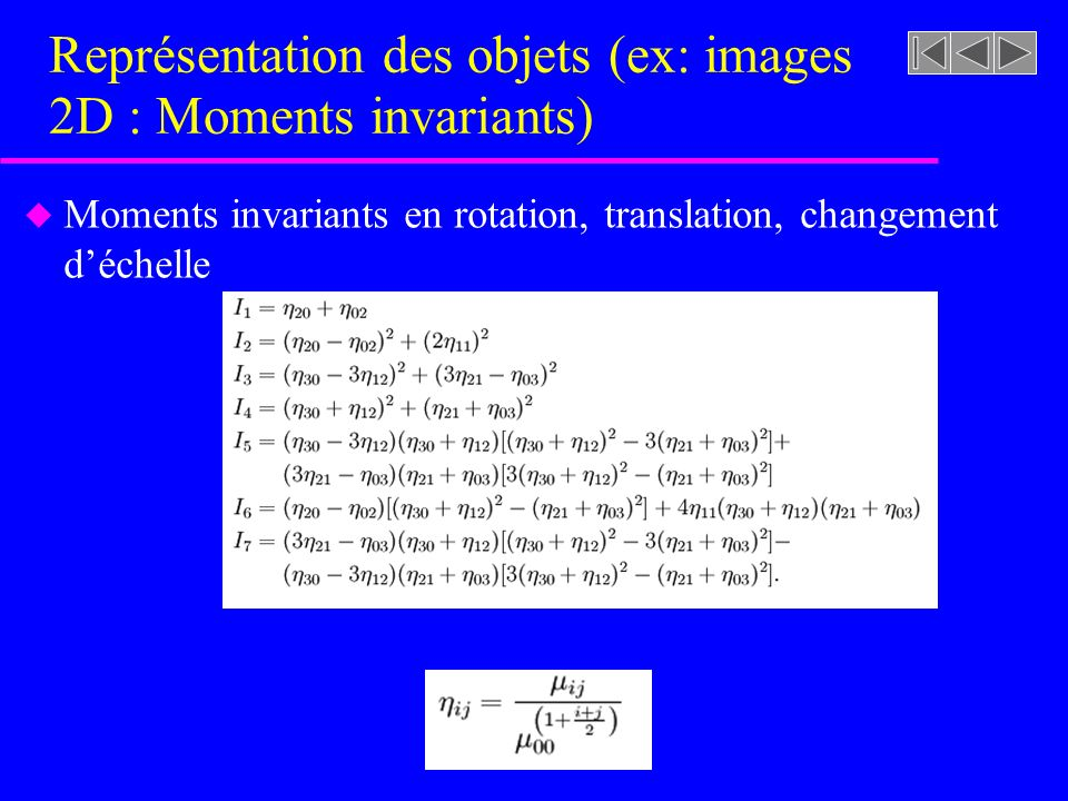 Représentation des objets (ex: images 2D : Moments invariants) u Moments invariants en rotation, translation, changement déchelle