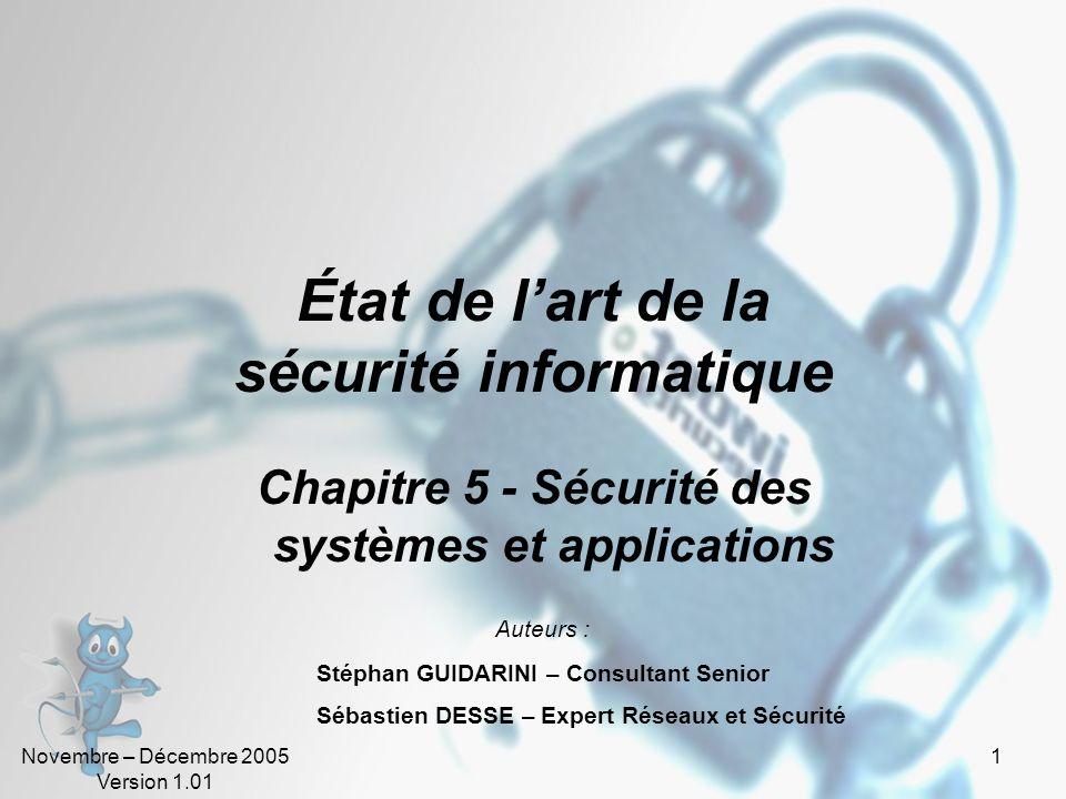 Novembre – Décembre 2005 Version 1.01 1 Chapitre 5 - Sécurité des systèmes et applications État de lart de la sécurité informatique Auteurs : Stéphan